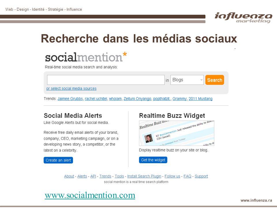 Web - Design - Identité - Stratégie - Influence www.influenza.ca Recherche dans les médias sociaux www.socialmention.com 38