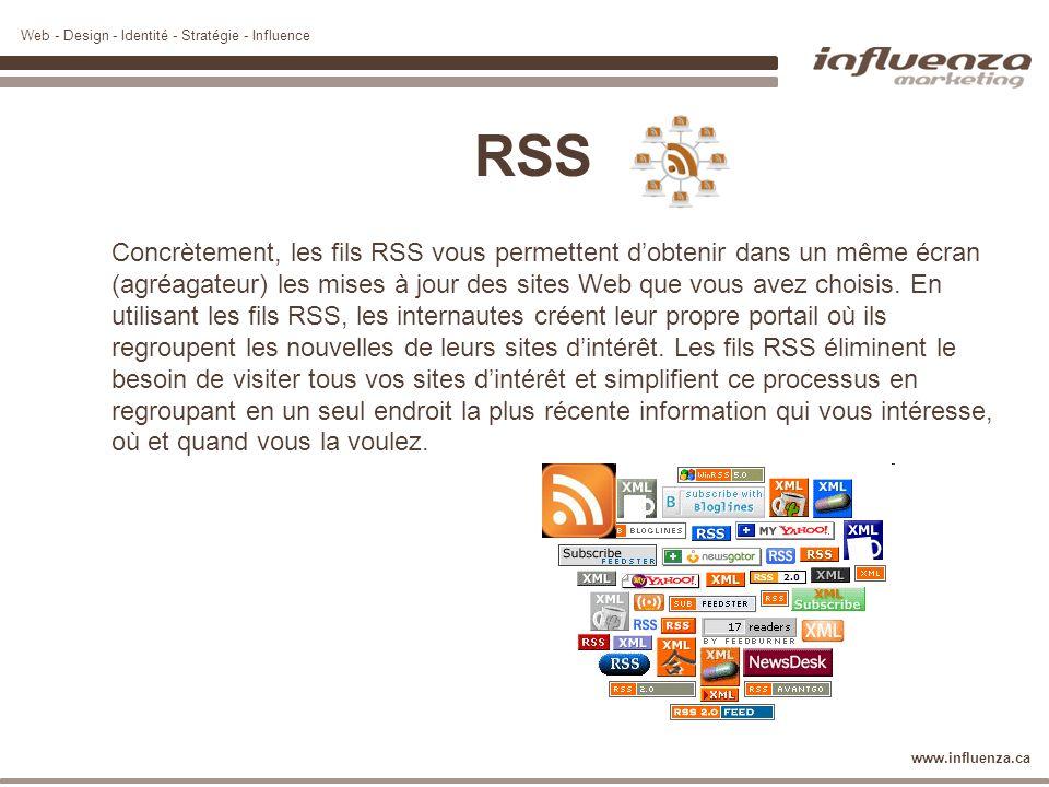 Web - Design - Identité - Stratégie - Influence www.influenza.ca RSS Concrètement, les fils RSS vous permettent dobtenir dans un même écran (agréagate