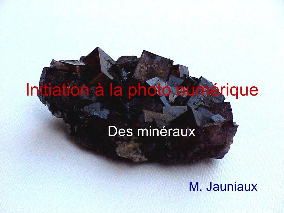Initiation à la photo numérique Des minéraux M. Jauniaux