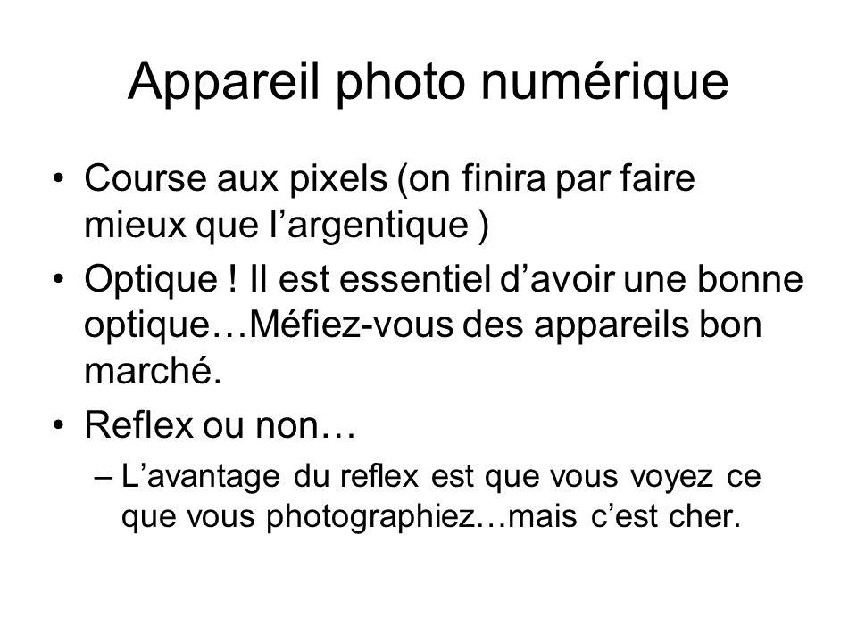 Appareil photo numérique Course aux pixels (on finira par faire mieux que largentique ) Optique ! Il est essentiel davoir une bonne optique…Méfiez-vou