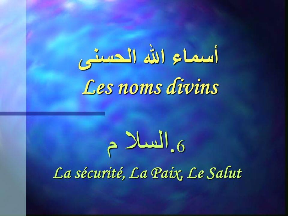 أسماء الله الحسنى Les noms divins 6. السلا م La sécurité, La Paix, Le Salut