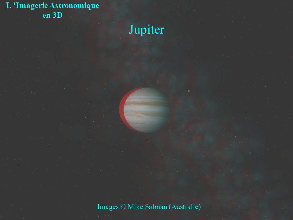 Jupiter L Imagerie Astronomique en 3D Images © Mike Salman (Australie)