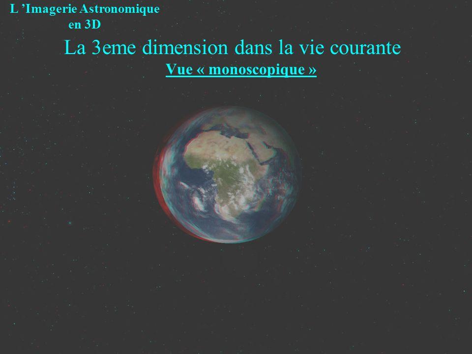 La 3eme dimension dans la vie courante Vue « monoscopique » L Imagerie Astronomique en 3D