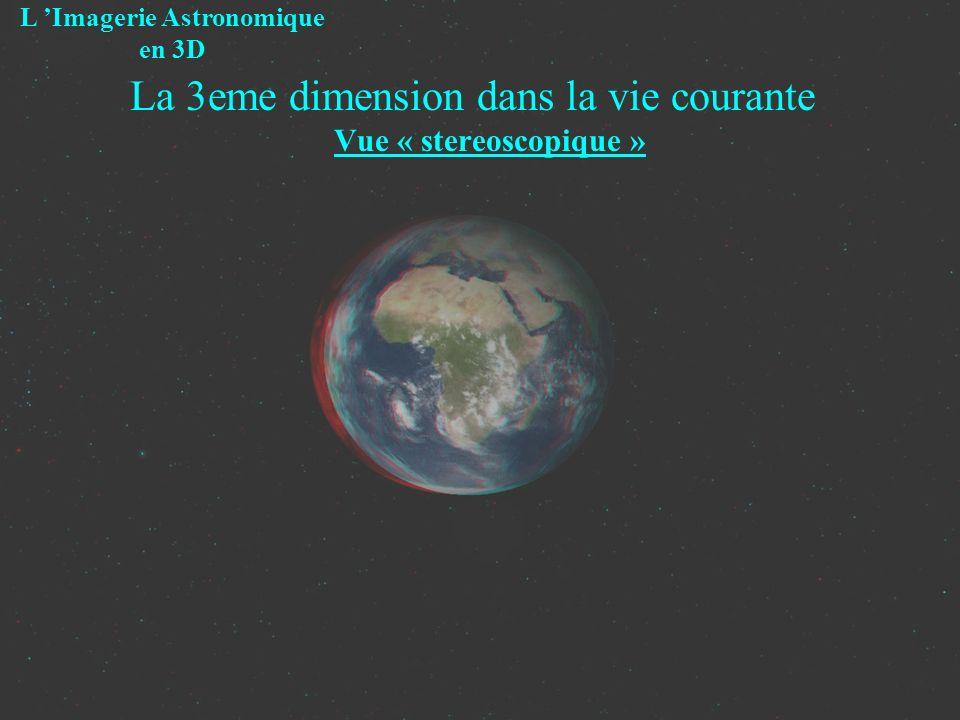 La 3eme dimension dans la vie courante Vue « stereoscopique » L Imagerie Astronomique en 3D