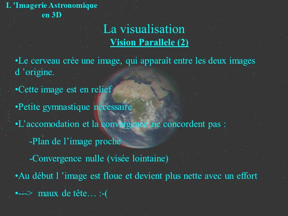 La visualisation Vision Parallele (2) L Imagerie Astronomique en 3D Le cerveau crée une image, qui apparaît entre les deux images d origine. Cette ima