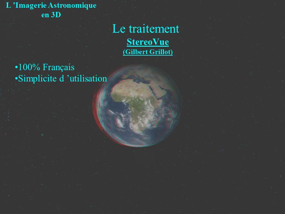 Le traitement StereoVue (Gilbert Grillot) L Imagerie Astronomique en 3D 100% Français Simplicite d utilisation