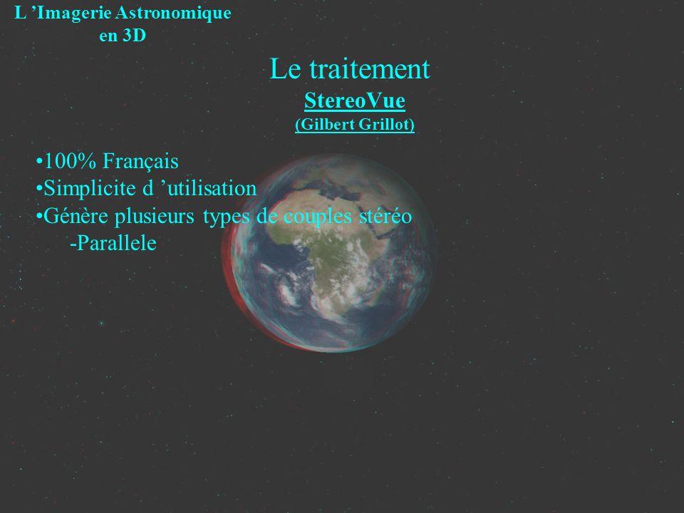 Le traitement StereoVue (Gilbert Grillot) L Imagerie Astronomique en 3D 100% Français Simplicite d utilisation Génère plusieurs types de couples stéré