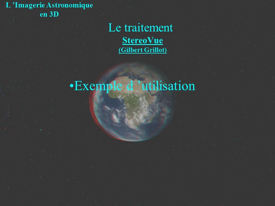 Le traitement StereoVue (Gilbert Grillot) L Imagerie Astronomique en 3D Exemple d utilisation