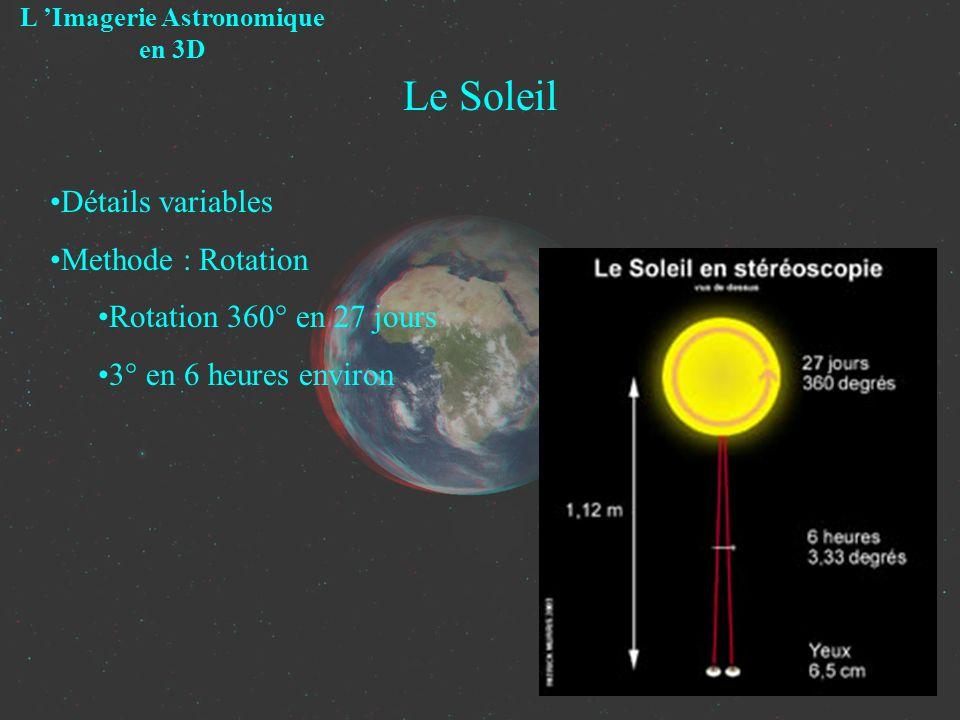 Le Soleil L Imagerie Astronomique en 3D Détails variables Methode : Rotation Rotation 360° en 27 jours 3° en 6 heures environ