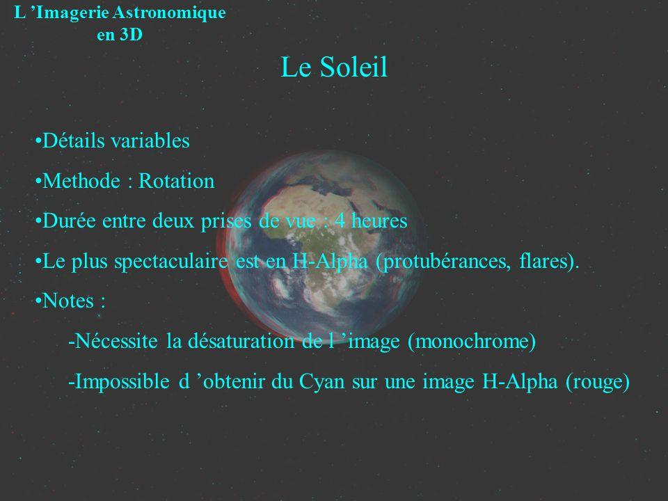 Le Soleil L Imagerie Astronomique en 3D Détails variables Methode : Rotation Durée entre deux prises de vue : 4 heures Le plus spectaculaire est en H-