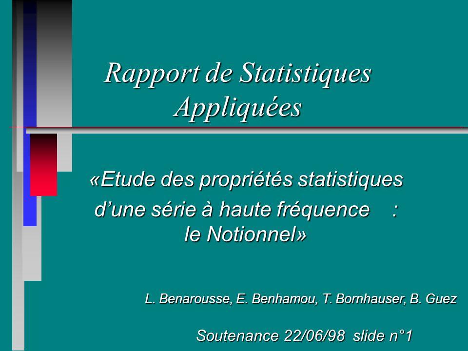 Plan de lexposé n Introduction : présentation des données n Statistique générale n Adéquation à un processus ARCH n Conclusion Soutenance 22/06/98 slide n°2