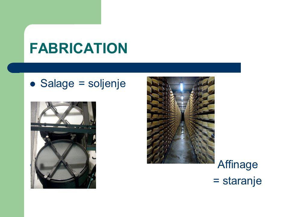 FABRICATION Salage = soljenje Affinage = staranje
