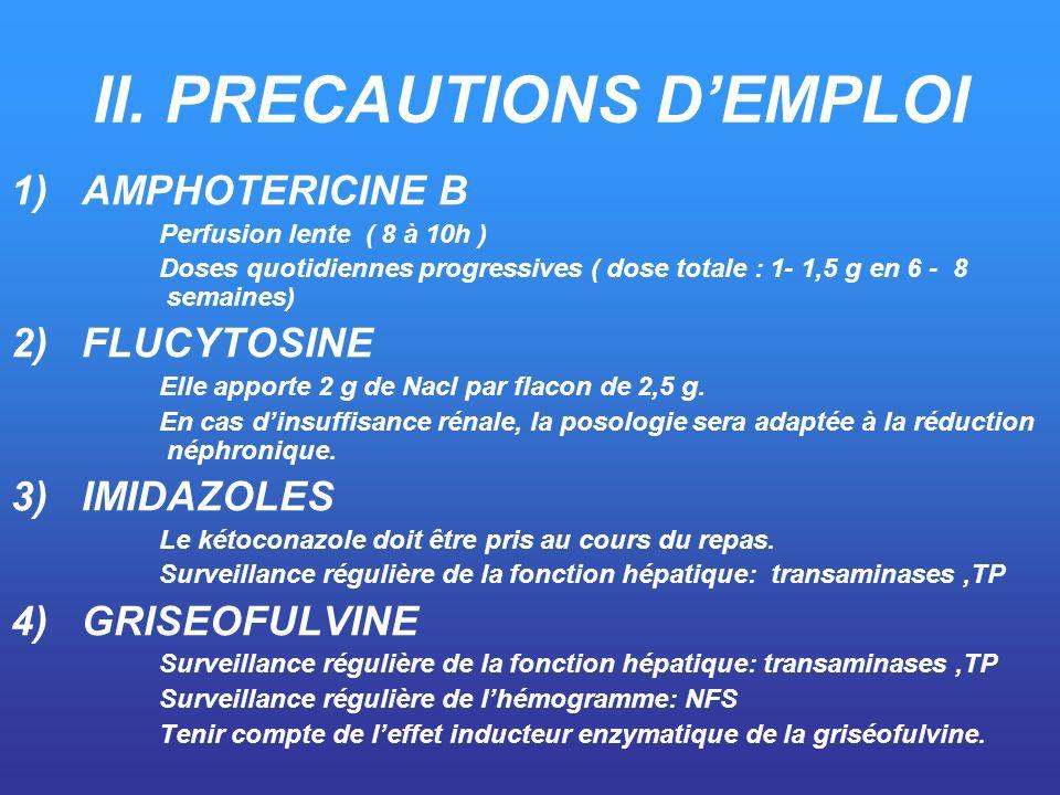 II. PRECAUTIONS DEMPLOI 1)AMPHOTERICINE B Perfusion lente ( 8 à 10h ) Doses quotidiennes progressives ( dose totale : 1- 1,5 g en 6 - 8 semaines) 2)FL
