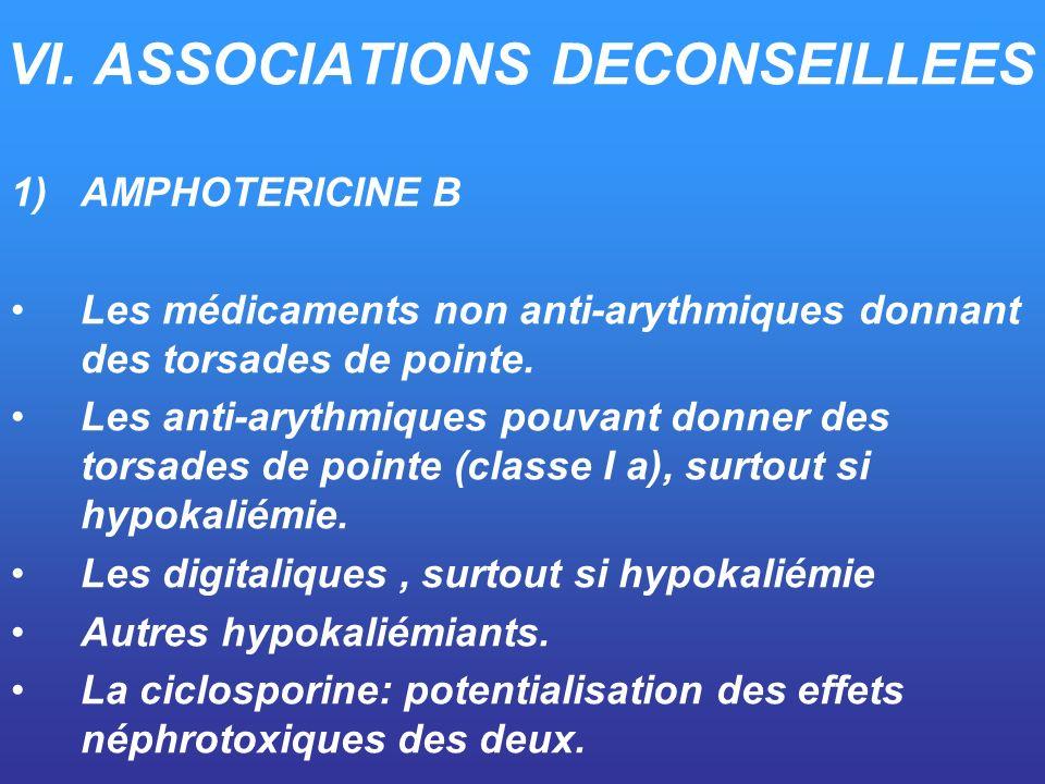 VI. ASSOCIATIONS DECONSEILLEES 1)AMPHOTERICINE B Les médicaments non anti-arythmiques donnant des torsades de pointe. Les anti-arythmiques pouvant don