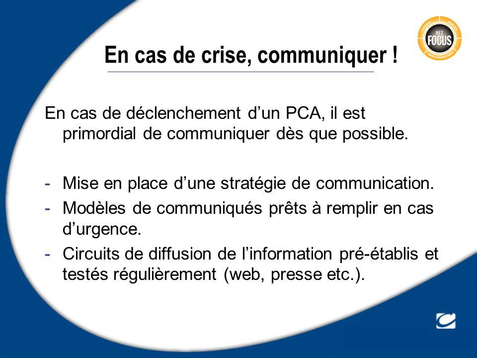 En cas de crise, communiquer ! En cas de déclenchement dun PCA, il est primordial de communiquer dès que possible. -Mise en place dune stratégie de co