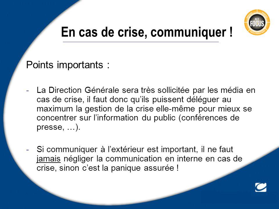 En cas de crise, communiquer ! Points importants : -La Direction Générale sera très sollicitée par les média en cas de crise, il faut donc quils puiss