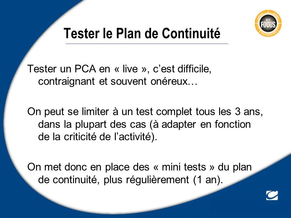 Tester un PCA en « live », cest difficile, contraignant et souvent onéreux… On peut se limiter à un test complet tous les 3 ans, dans la plupart des c