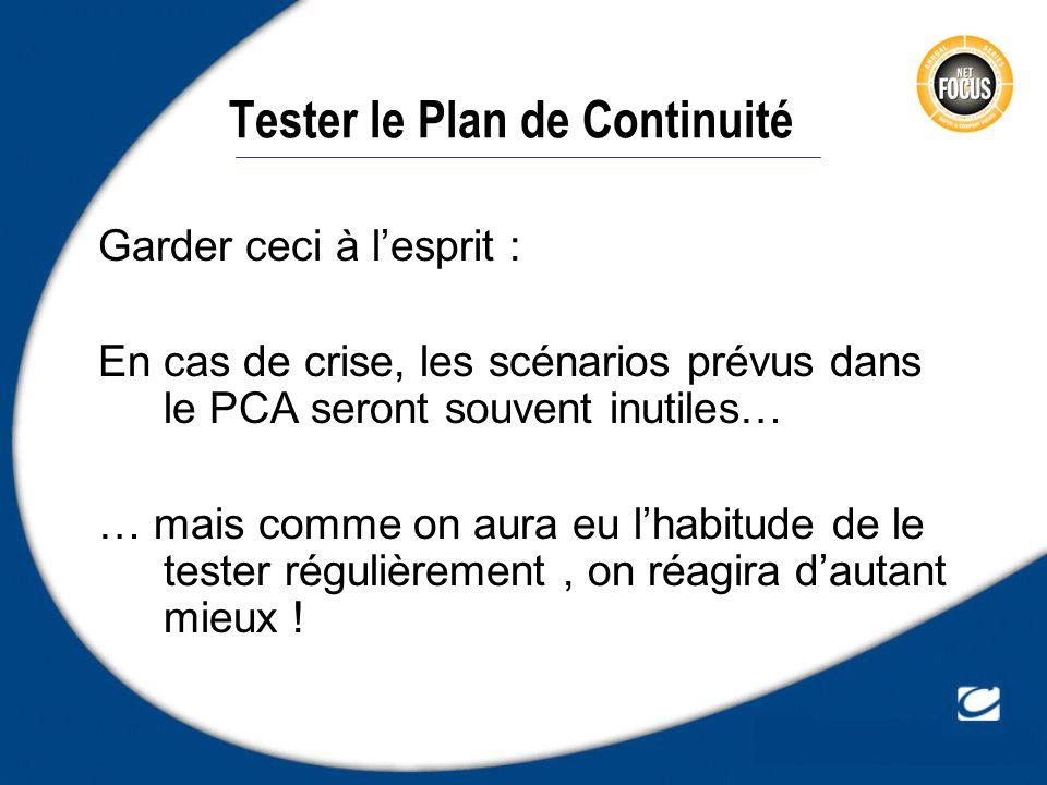 Tester le Plan de Continuité Garder ceci à lesprit : En cas de crise, les scénarios prévus dans le PCA seront souvent inutiles… … mais comme on aura e