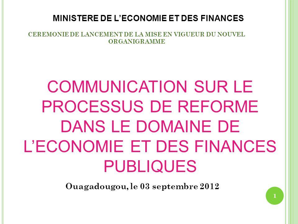 CEREMONIE DE LANCEMENT DE LA MISE EN VIGUEUR DU NOUVEL ORGANIGRAMME Ouagadougou, le 03 septembre 2012 MINISTERE DE LECONOMIE ET DES FINANCES COMMUNICA