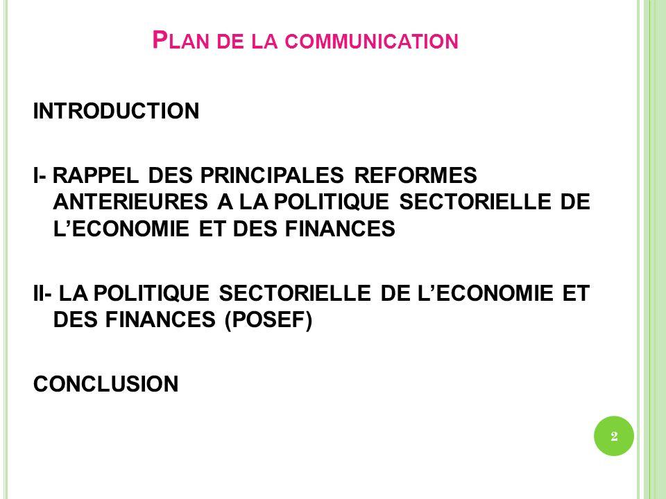 I- RAPPEL DES PRINCIPALES REFORMES ANTERIEURES A LA POLITIQUE SECTORIELLE DE LECONOMIE ET DES FINANCES Période 1991- 2007 2- sur le plan de la gestion budgétaire la mise en place de dispositif institutionnel de suivi évaluation des performances du processus dexécution de la dépense publique : le Comité de suivi des délais dexécution de la dépense publique (CODEP); les référentiels de délais de traitement des dossiers de dépenses.