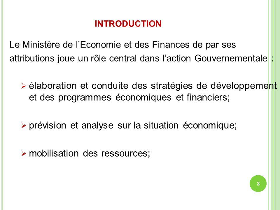 INTRODUCTION Le Ministère de lEconomie et des Finances de par ses attributions joue un rôle central dans laction Gouvernementale : élaboration et cond