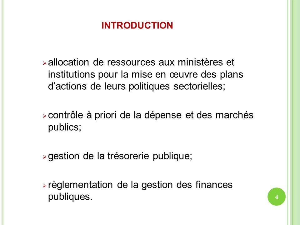 INTRODUCTION allocation de ressources aux ministères et institutions pour la mise en œuvre des plans dactions de leurs politiques sectorielles; contrô