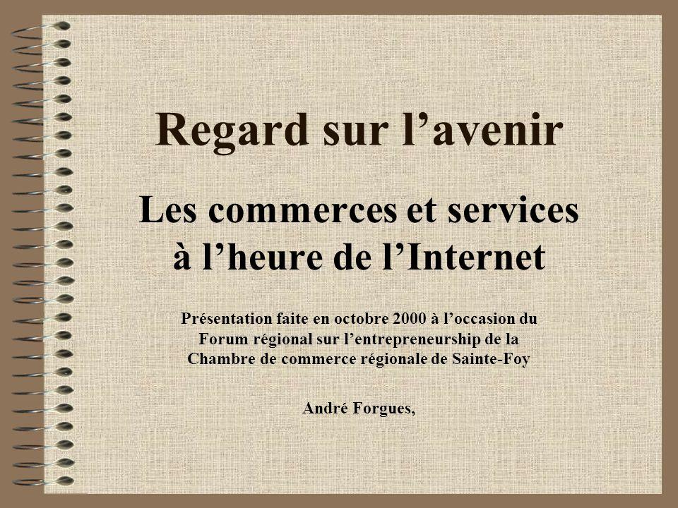 Regard sur lavenir Les commerces et services à lheure de lInternet Présentation faite en octobre 2000 à loccasion du Forum régional sur lentrepreneurs