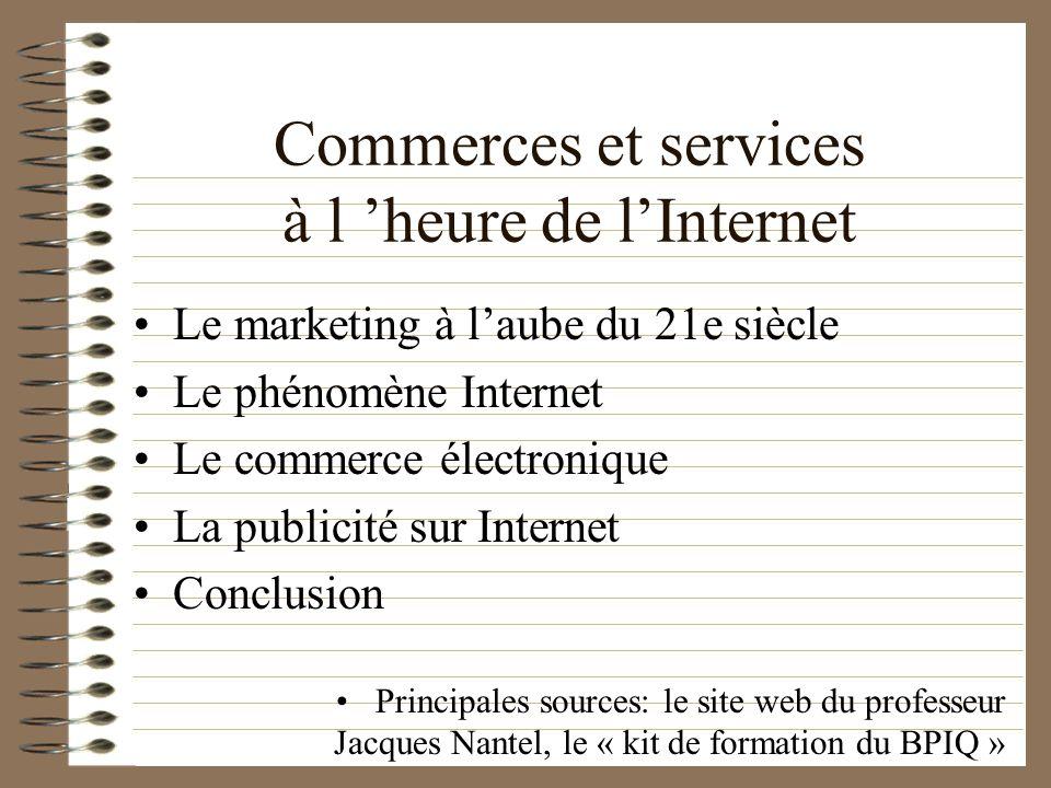 Commerces et services à l heure de lInternet Le marketing à laube du 21e siècle Le phénomène Internet Le commerce électronique La publicité sur Intern
