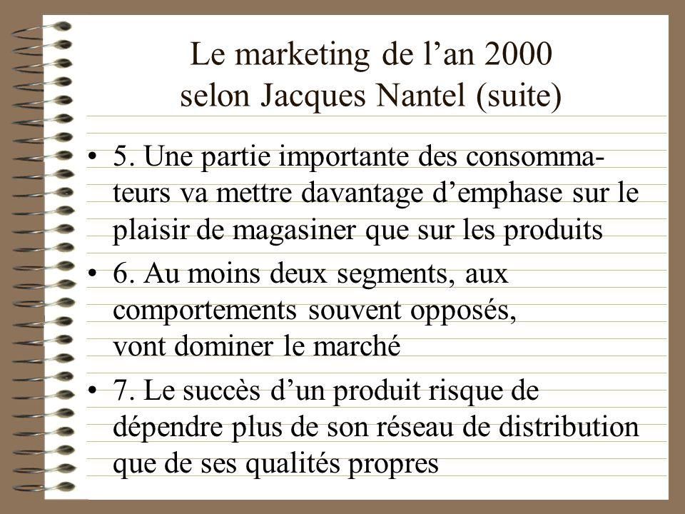 Le marketing de lan 2000 selon Jacques Nantel (suite) 5. Une partie importante des consomma- teurs va mettre davantage demphase sur le plaisir de maga