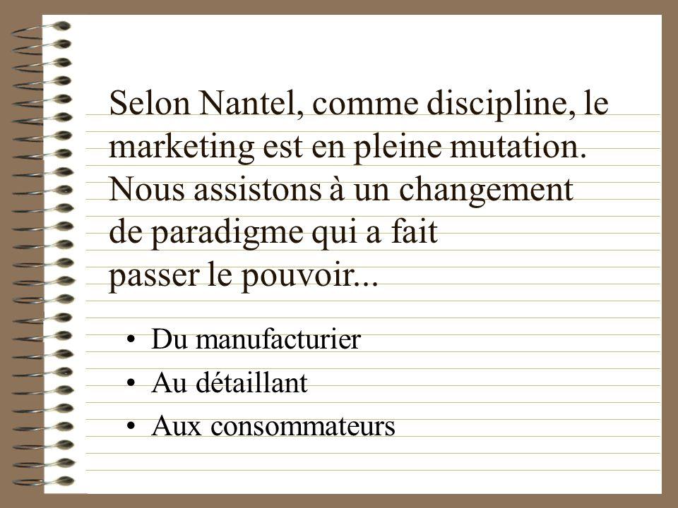 Du manufacturier Au détaillant Aux consommateurs Selon Nantel, comme discipline, le marketing est en pleine mutation. Nous assistons à un changement d