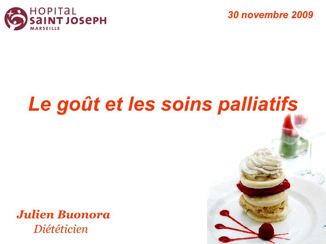 Le goût et les soins palliatifs Julien Buonora Diététicien 30 novembre 2009