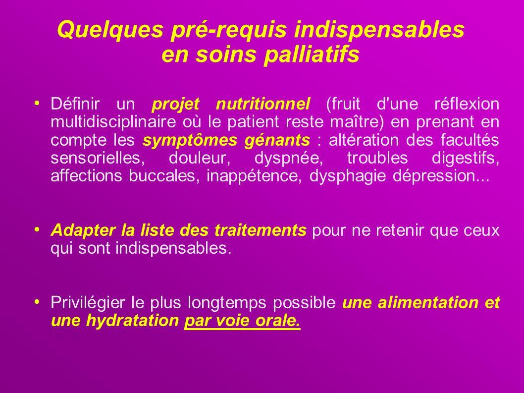 Quelques pré-requis indispensables en soins palliatifs Définir un projet nutritionnel (fruit d'une réflexion multidisciplinaire où le patient reste ma