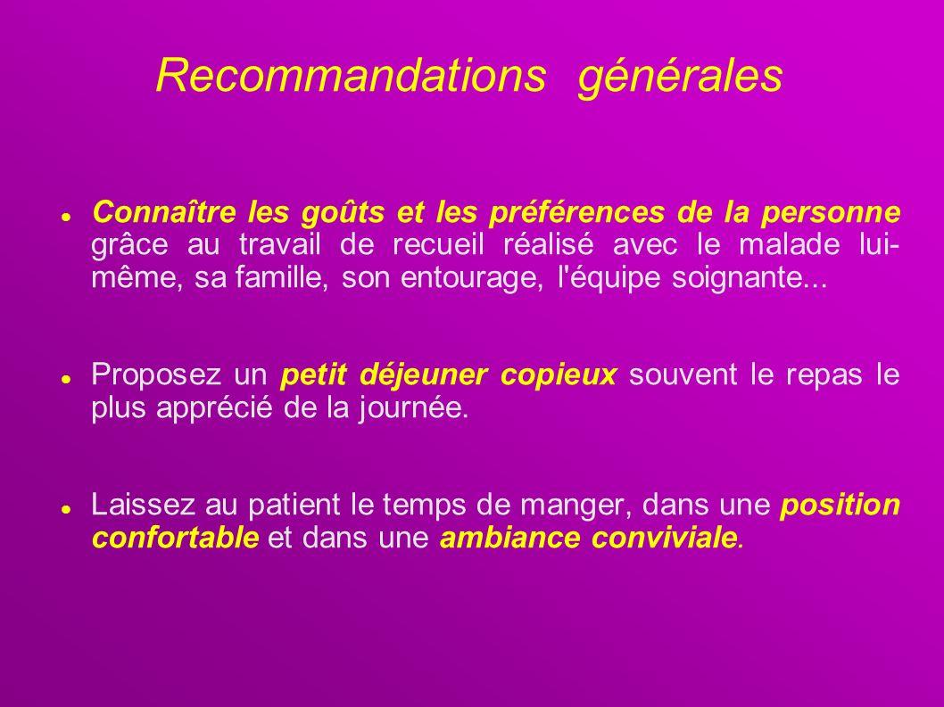 Recommandations générales Connaître les goûts et les préférences de la personne grâce au travail de recueil réalisé avec le malade lui- même, sa famil