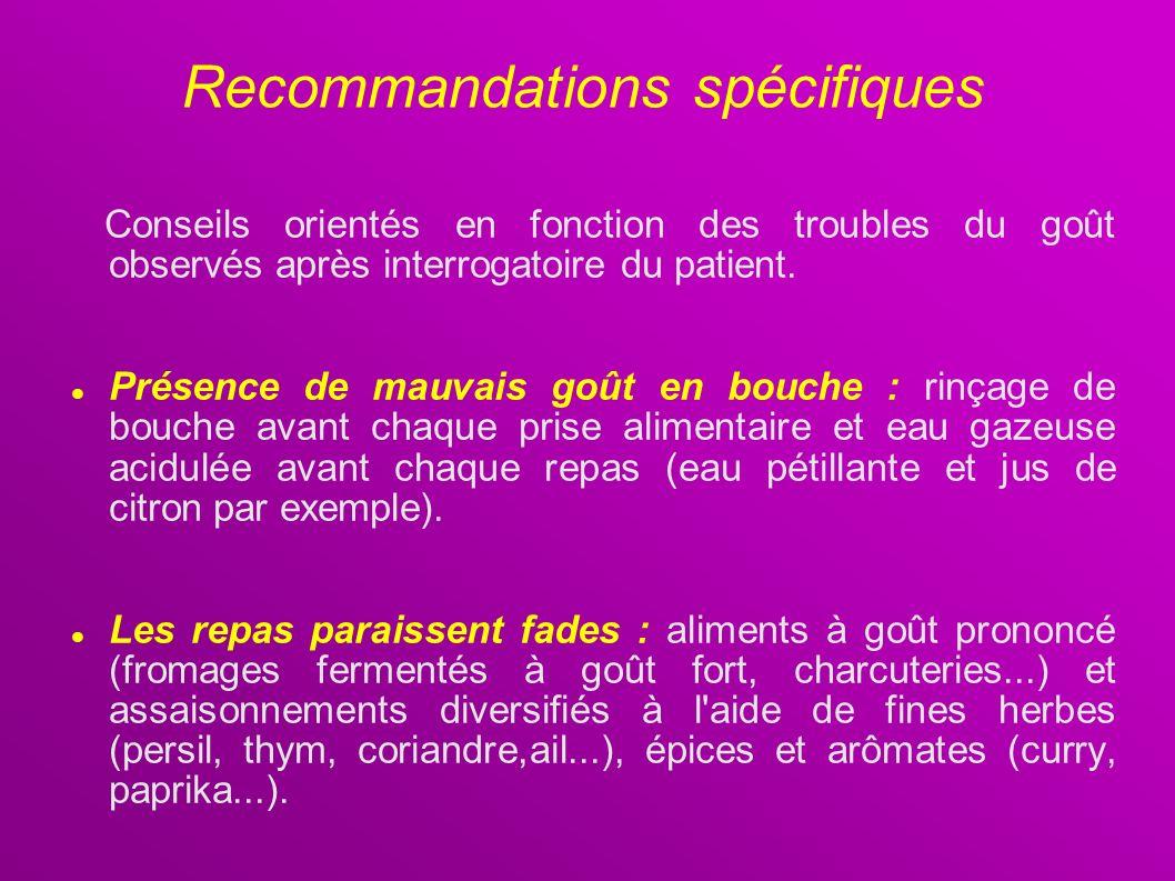 Recommandations spécifiques Conseils orientés en fonction des troubles du goût observés après interrogatoire du patient. Présence de mauvais goût en b