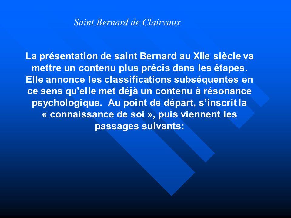 La présentation de saint Bernard au XIIe siècle va mettre un contenu plus précis dans les étapes. Elle annonce les classifications subséquentes en ce