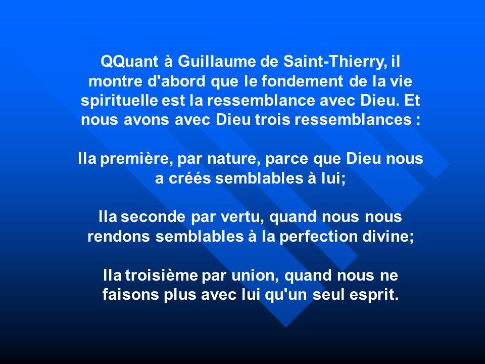 QQuant à Guillaume de Saint-Thierry, il montre d'abord que le fondement de la vie spirituelle est la ressemblance avec Dieu. Et nous avons avec Dieu t