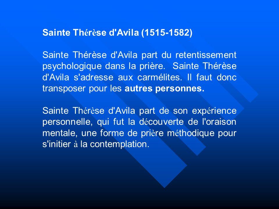 Sainte Th é r è se d'Avila (1515-1582) Sainte Thérèse d'Avila part du retentissement psychologique dans la prière. Sainte Thérèse d'Avila s'adresse au
