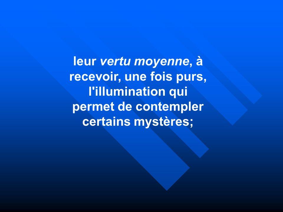 leur vertu moyenne, à recevoir, une fois purs, l'illumination qui permet de contempler certains mystères;