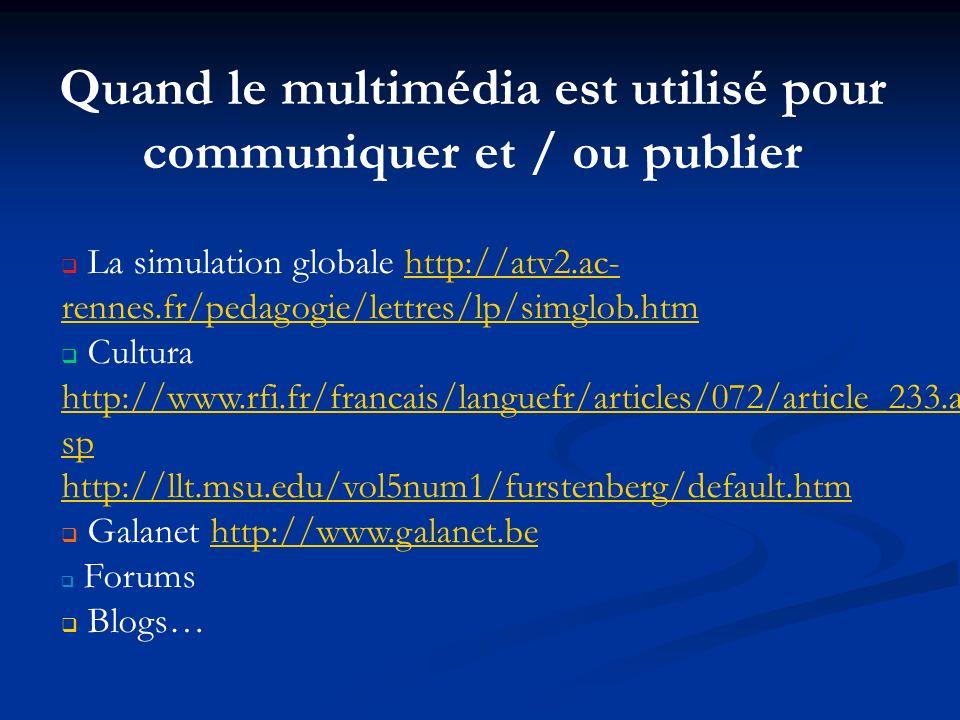 Quand le multimédia est utilisé pour communiquer et / ou publier La simulation globale http://atv2.ac- rennes.fr/pedagogie/lettres/lp/simglob.htmhttp: