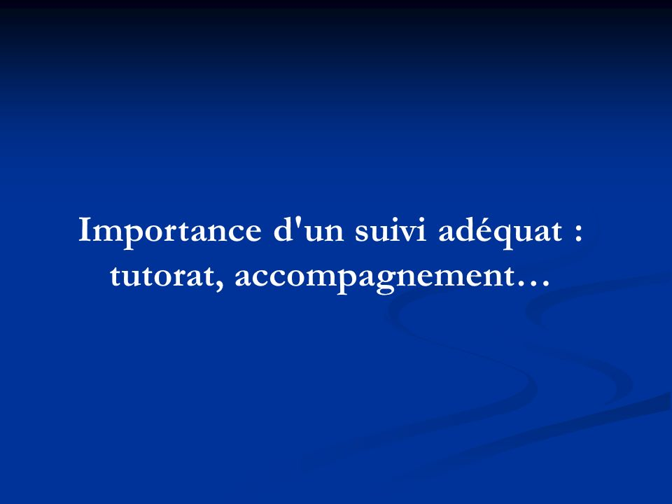 Importance d'un suivi adéquat : tutorat, accompagnement…