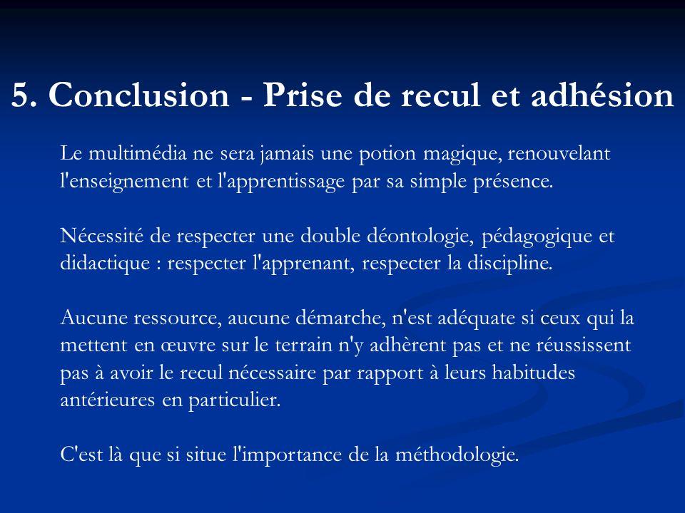 5. Conclusion - Prise de recul et adhésion Le multimédia ne sera jamais une potion magique, renouvelant l'enseignement et l'apprentissage par sa simpl
