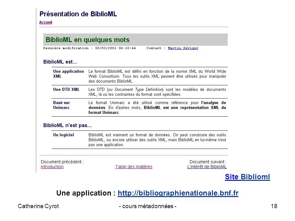 Catherine Cyrot- cours métadonnées -18 Site BibliomlBiblioml Une application : http://bibliographienationale.bnf.frhttp://bibliographienationale.bnf.f