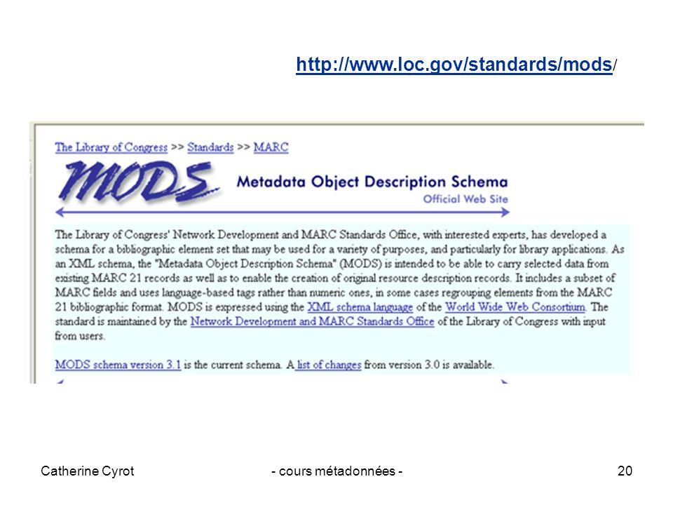Catherine Cyrot- cours métadonnées -20 http://www.loc.gov/standards/mods http://www.loc.gov/standards/mods /