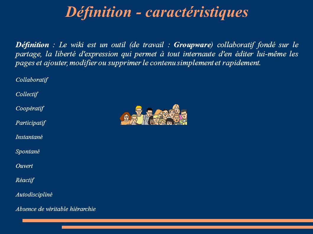 Le Wiki : Outil de travail collaboratif 1. Définition – caractéristiques 2. Usages 3. Quelques Wikis connus – Bibliographie - Webographie 4. Créer un