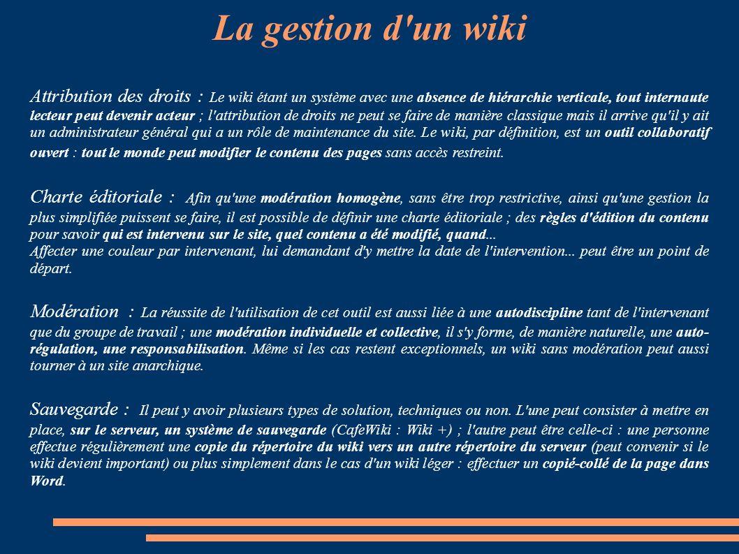 Créer un wiki Des outils de création en ligne CAFEWIKI : http://www.cafewiki.orghttp://www.cafewiki.org Relativement facile d'administration et d'util