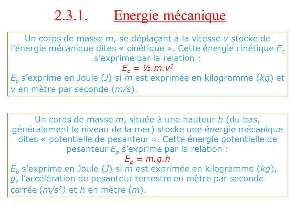 Un corps de masse m, se déplaçant à la vitesse v stocke de lénergie mécanique dites « cinétique ». Cette énergie cinétique E c sexprime par la relatio