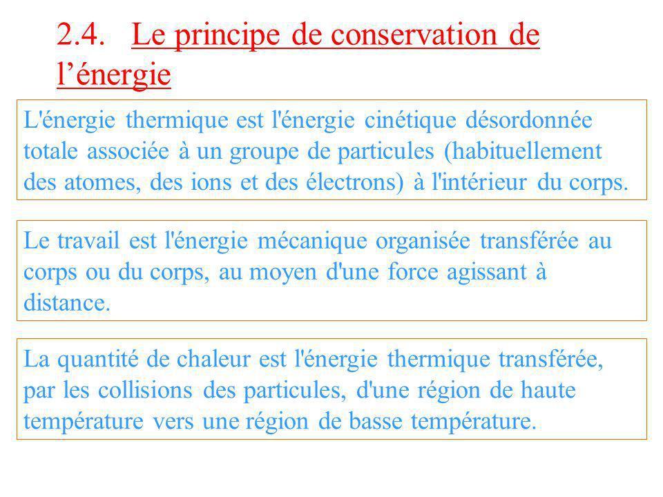 2.4. Le principe de conservation de lénergie L'énergie thermique est l'énergie cinétique désordonnée totale associée à un groupe de particules (habitu