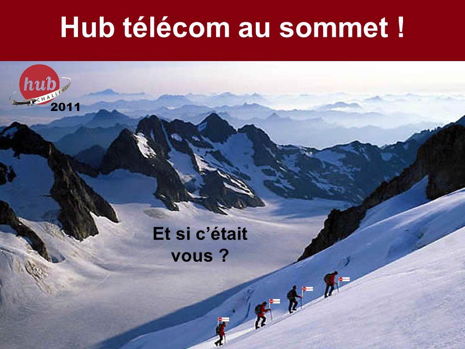 Hub télécom au sommet ! 2011 Et si cétait vous ?