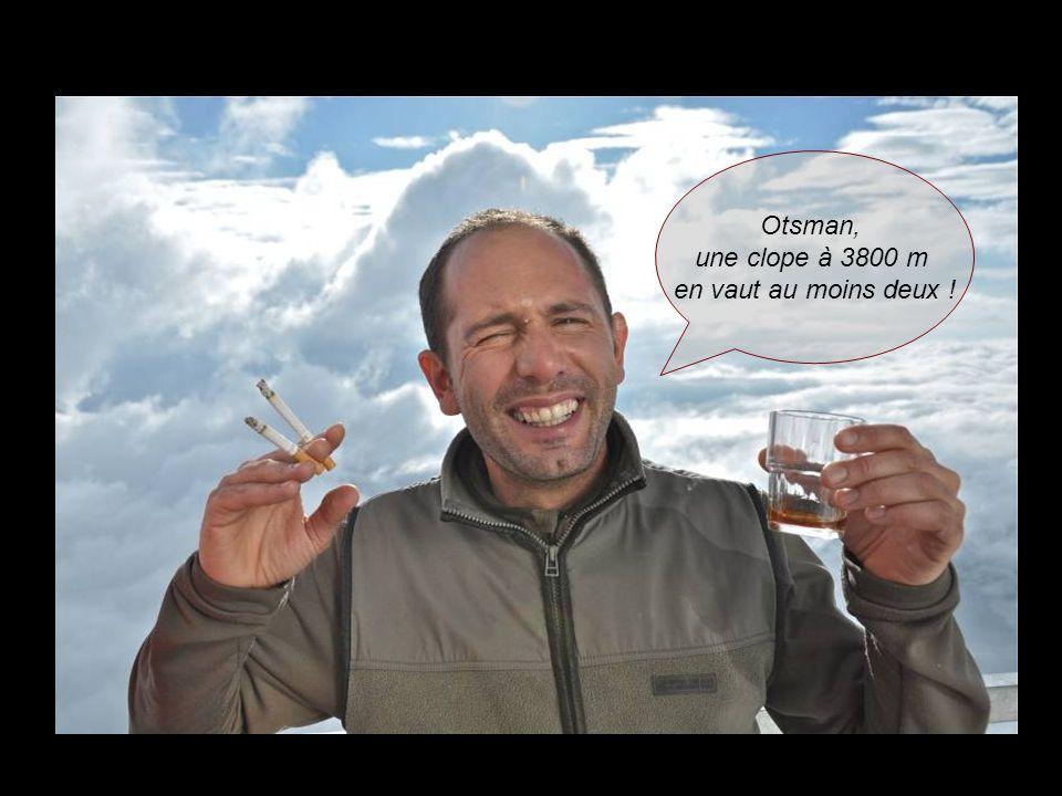 35 Otsman, une clope à 3800 m en vaut au moins deux !