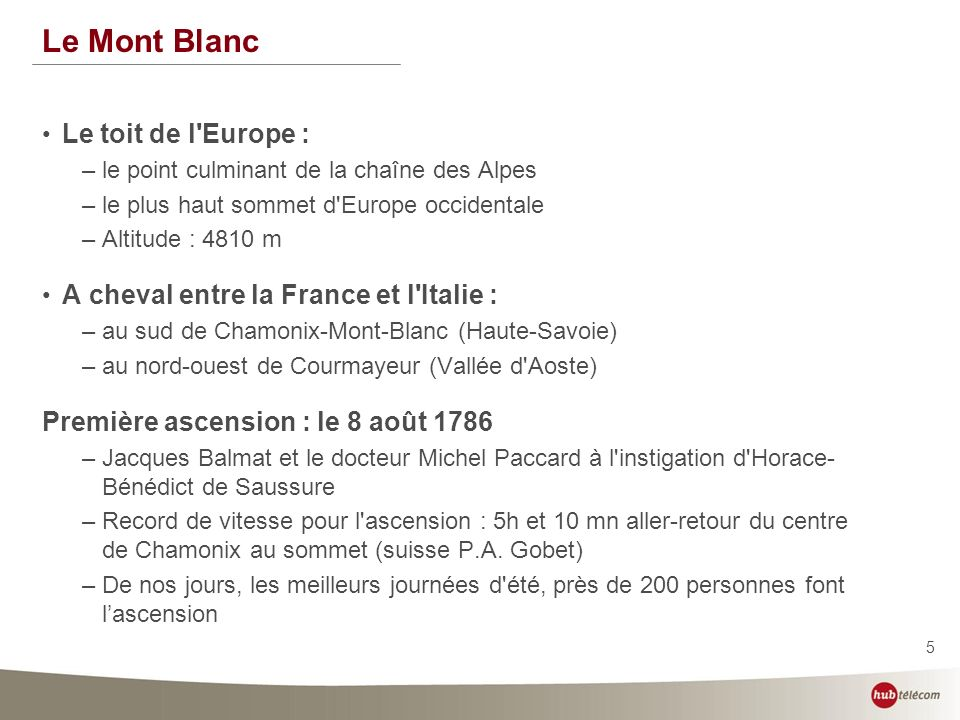5 Le Mont Blanc Le toit de l'Europe : –le point culminant de la chaîne des Alpes –le plus haut sommet d'Europe occidentale –Altitude : 4810 m A cheval